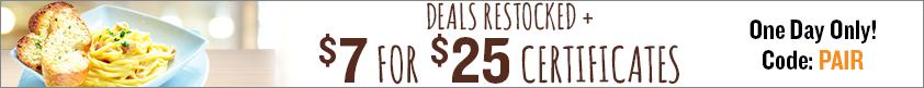 Deals Restocked + $7 for $25 Certificates!