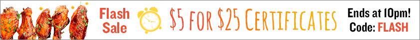Flash Sale 'Til 10pm!!  $5 for $25 Certificates!