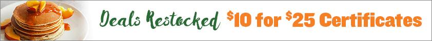 Deals Restocked! $10 for $25 Certificates!