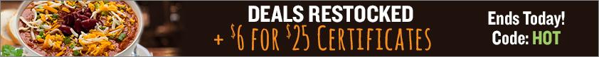 Deals Restocked + $6 for $25 Certificates!